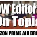 Editors On Topic: Amazon Prime Air Drones