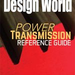Design World Issue: Power Transmission Reference Guide + more