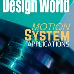Design World Issue: Motion System Applications + more
