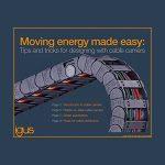 Moving Energy Made Easy: Tips and Tricks for designing with cable carriers Tech Tips