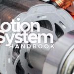 Motion System Handbook: A Solution for Every Motion Application + more